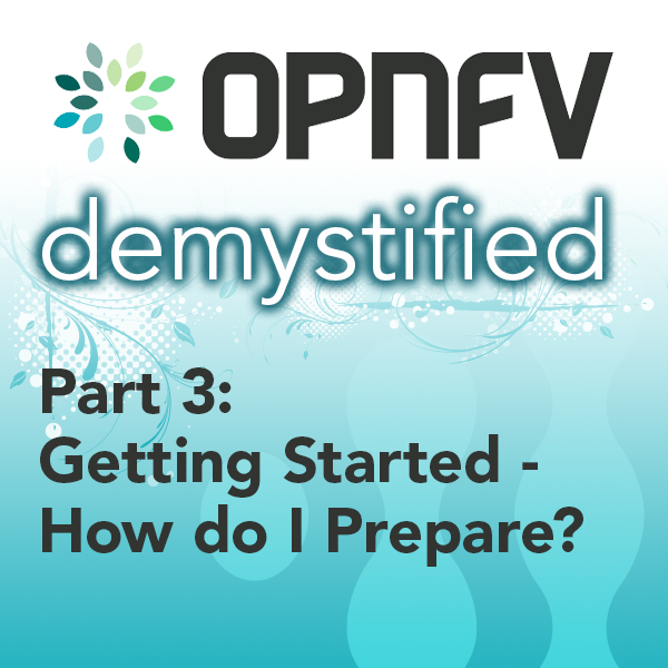 Getting Started with OPNFV - How Should I Prepare?