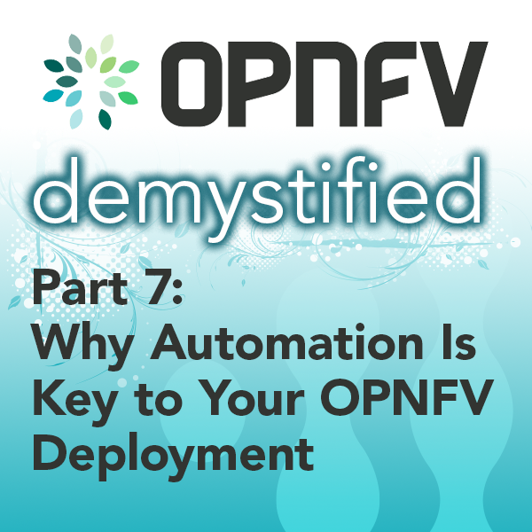 Why Automation Is Key to Your OPNFV Deployment